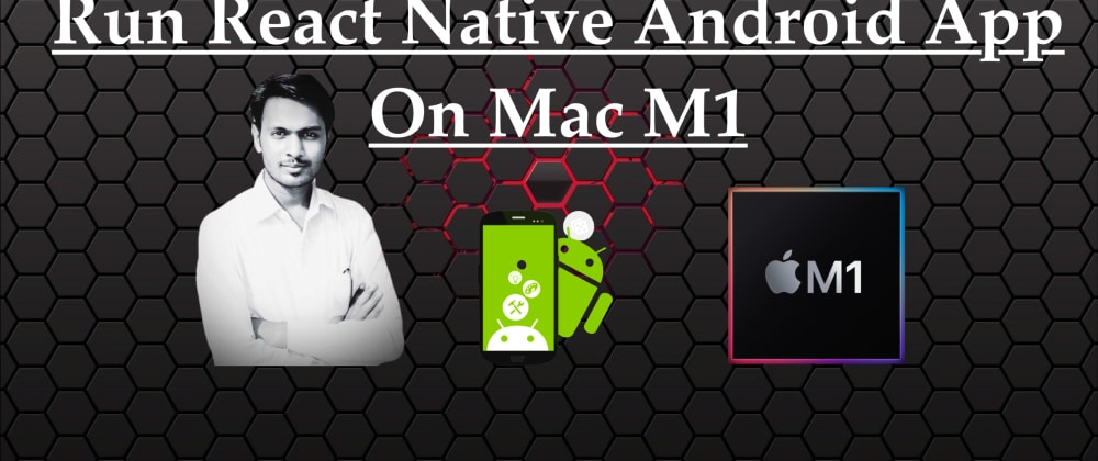 Cover image for Run React Native Android App On Mac M1
