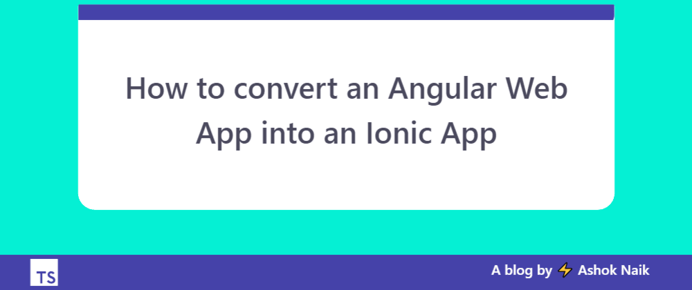 Cover image for How to convert an Angular Web App into an Ionic App