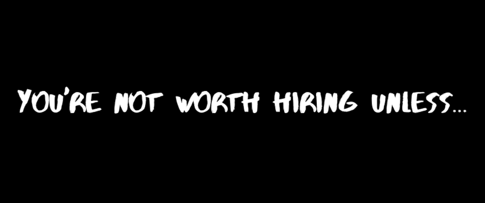 Cover image for  You're not worth hiring unless...