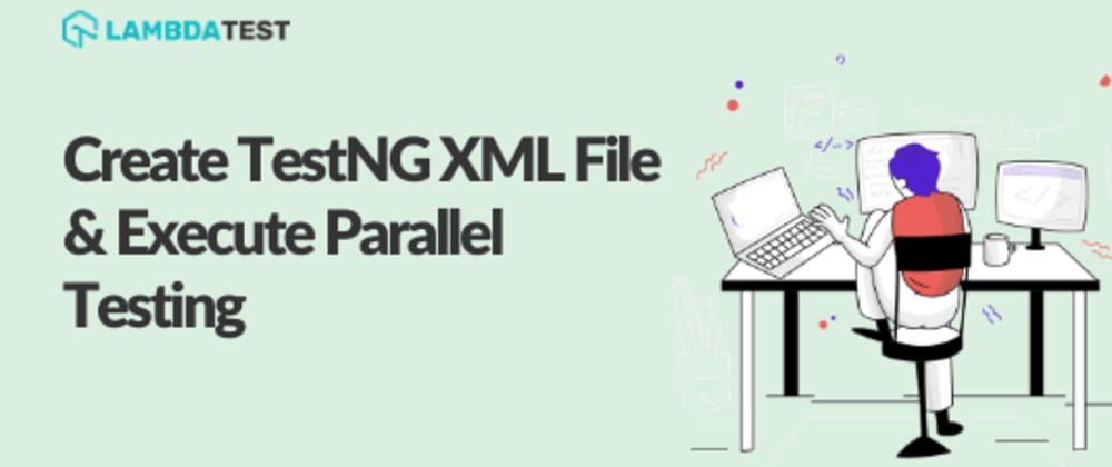Cover image for Create TestNG XML File & Execute Parallel Testing