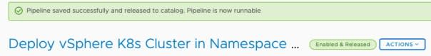 vRA Deploy Tanzu Guest Cluster - Code Stream - Pipeline - Deploy Tanzu Cluster - Release Pipeline - Pipeline saved successfully and released to catalog. Pipeline is now runnable.
