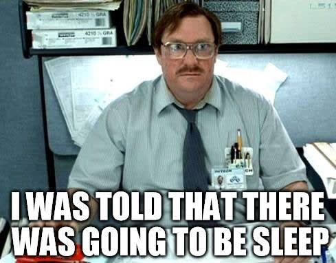 office meme: I was told there was going to be sleep