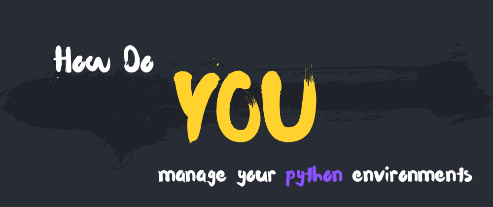 Cover image for How do YOU manage python environments