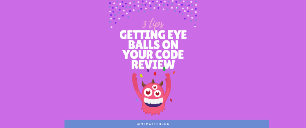Cover image for 3 Tips on getting eyeballs on your code review