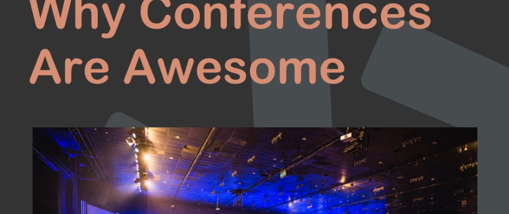 Cover image for Why Conferences Are Awesome