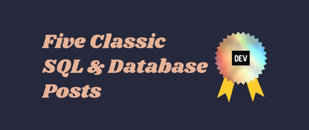 Cover image for Five classic SQL & database posts - May 2021