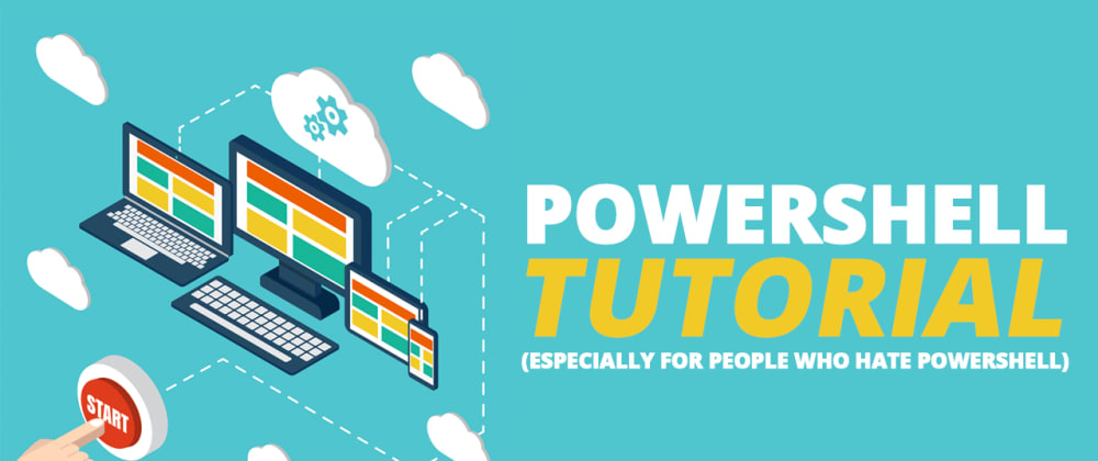 Cover image for PowerShell Tutorial (Especially for People Who Hate PowerShell)