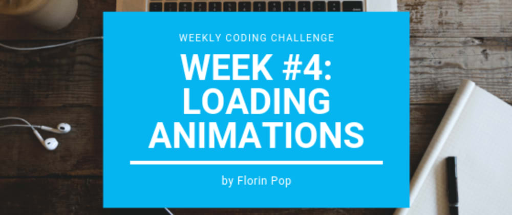 Cover image for Weekly Coding Challenge - Week #4 - Loading Animations