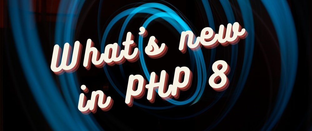 Cover image for What's new in PHP 8