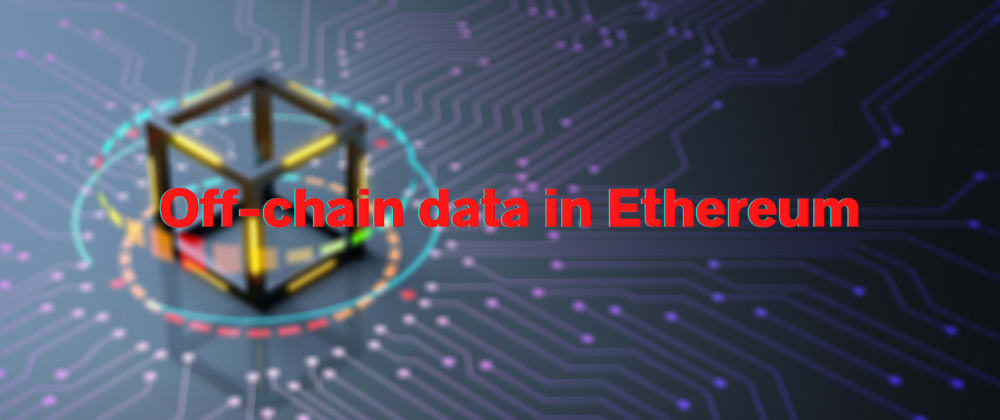 Cover image for Off-chain Data in Ethereum