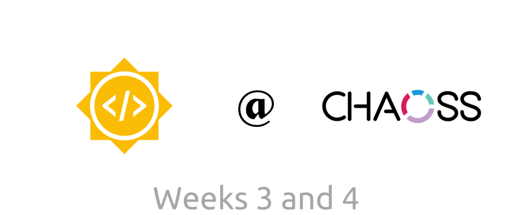 Cover image for GSoC with CHAOSS - Weeks three and four