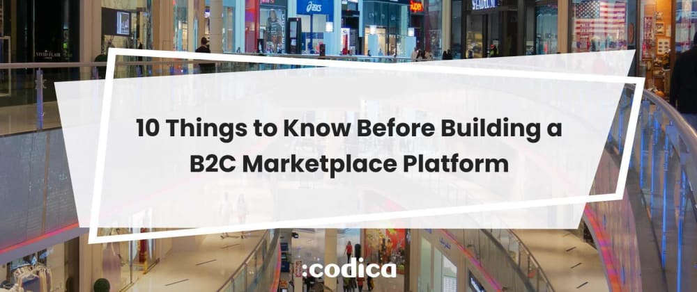 Cover image for 10 Points to Consider When Launching a B2C Marketplace