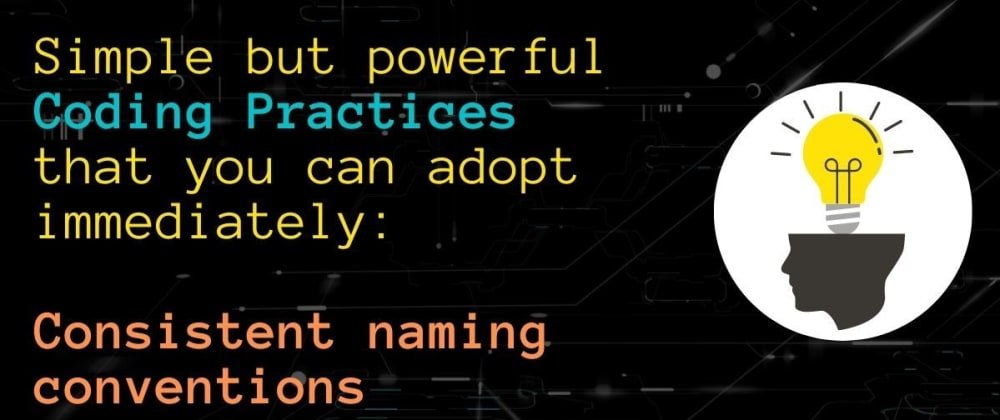 Cover image for Simple but powerful Coding Practices that you can adopt immediately: Consistent naming conventions