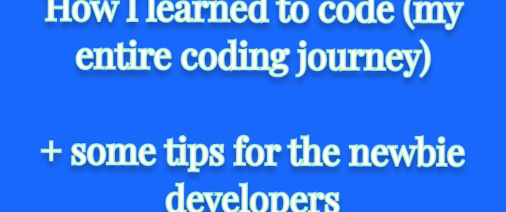 Cover image for How I learned to code (my entire coding journey) + some tips for the newbie developers