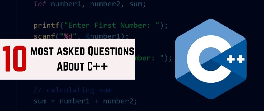 Cover image for 10 Most Asked Questions About C++