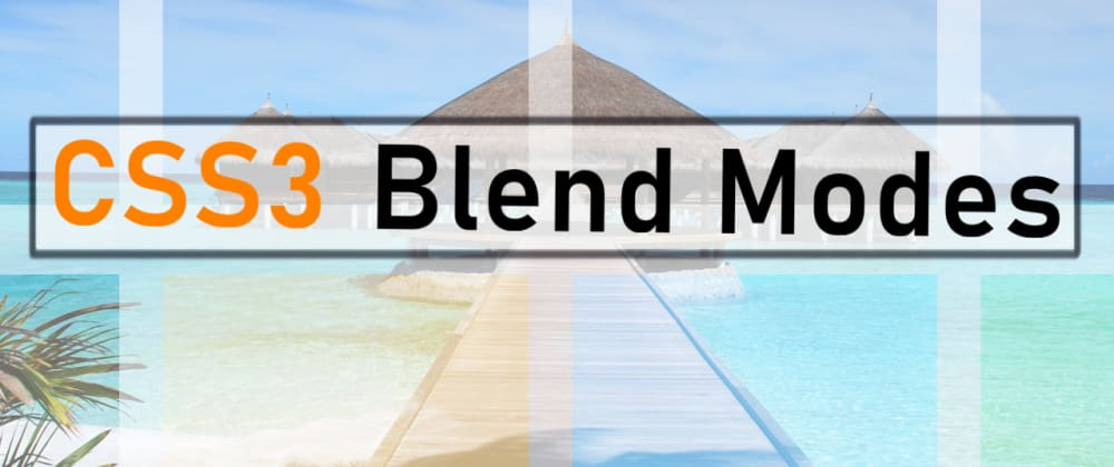 Cover image for CSS3: Blending and flexing