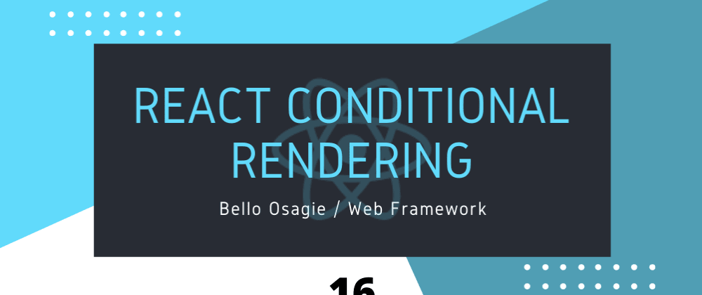 Cover image for React Conditional Rendering — 1