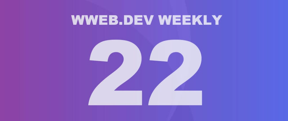 Cover image for Weekly web development update #22