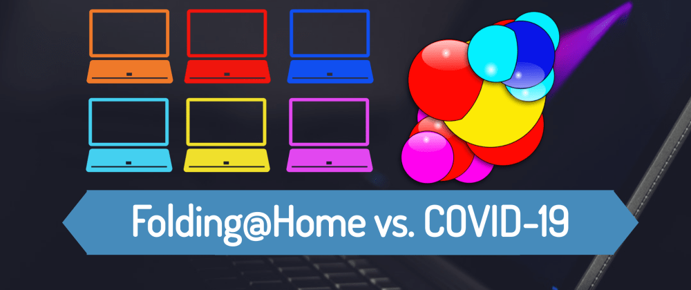 Cover image for Fighting COVID-19: How You Can Download Folding@Home to Join Universities in Battling It