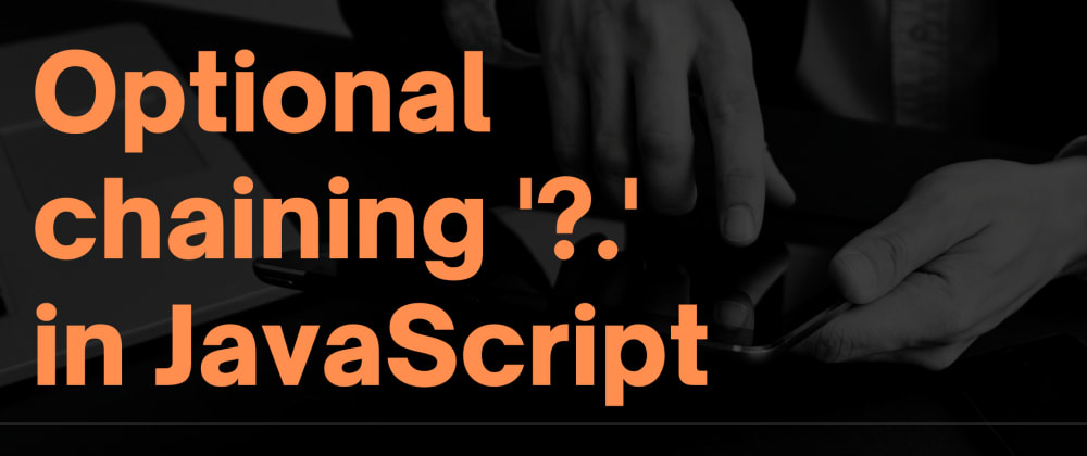 Cover image for Optional chaining '?.' in JavaScript 💪🔥