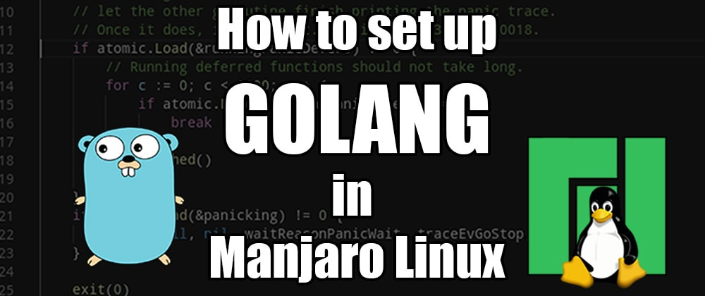 Cover image for How to set up Golang in Manjaro Linux