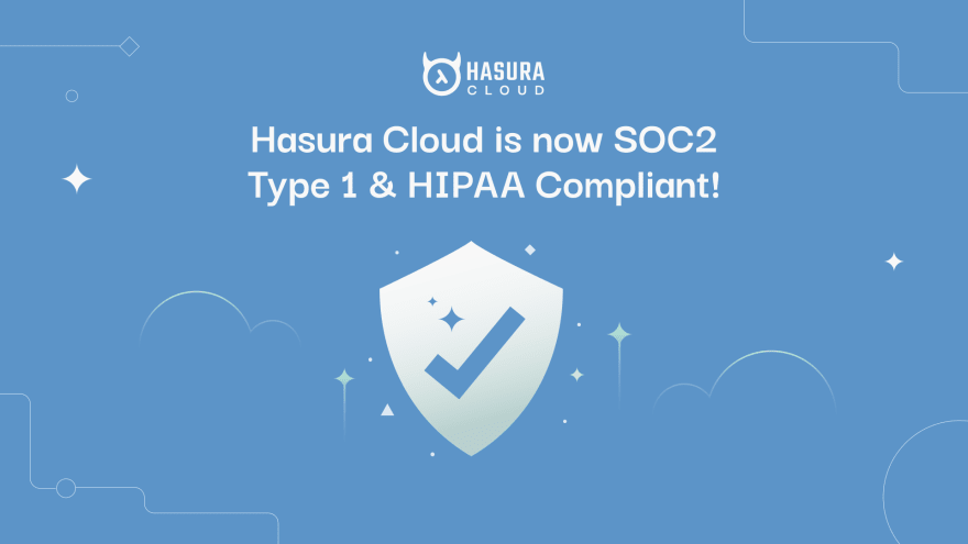 Announcement: Hasura Cloud Achieves SOC2 Type 1 and HIPAA Compliance Certifications