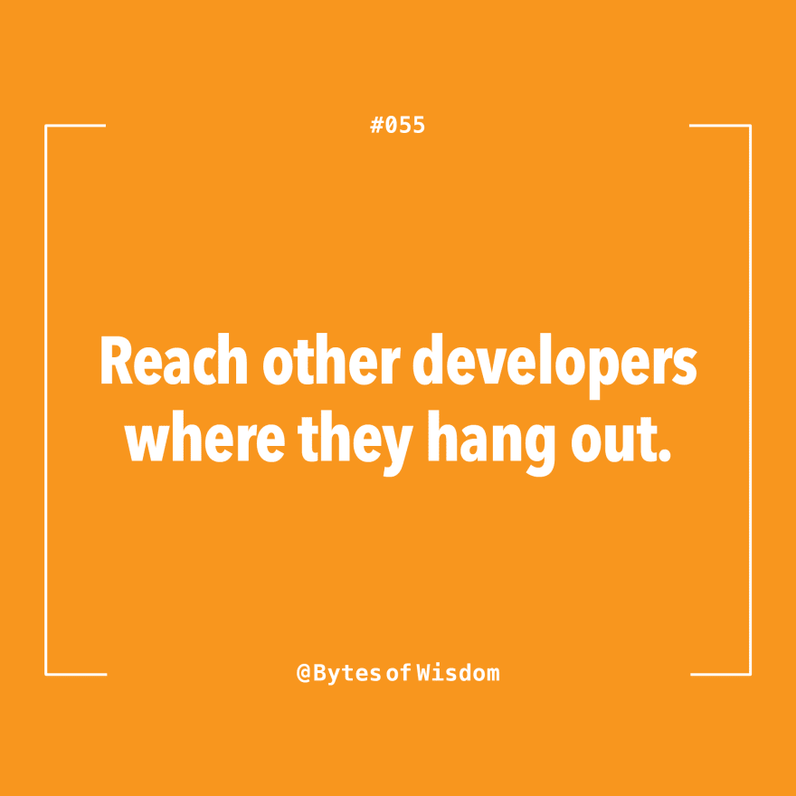 Reach other developers where they hang out