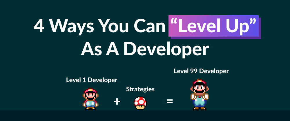"Cover image for 4 Ways You Can ""Level Up"" As A Developer"