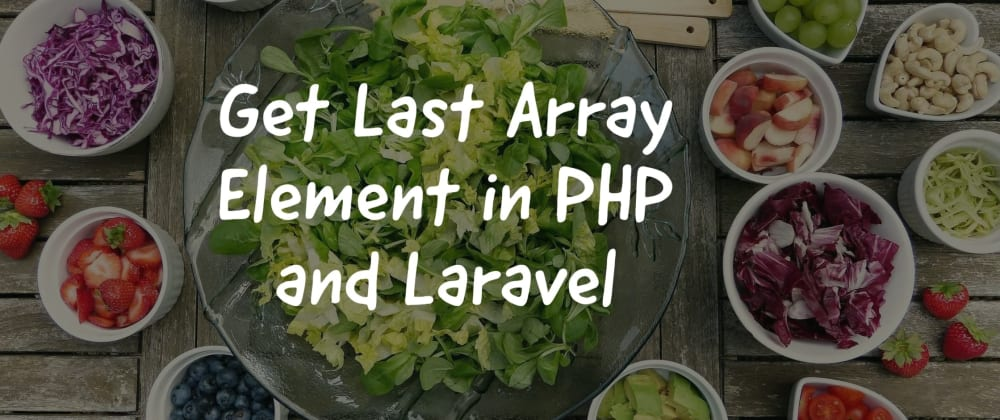 Cover image for Get Last Array Element in PHP and Laravel