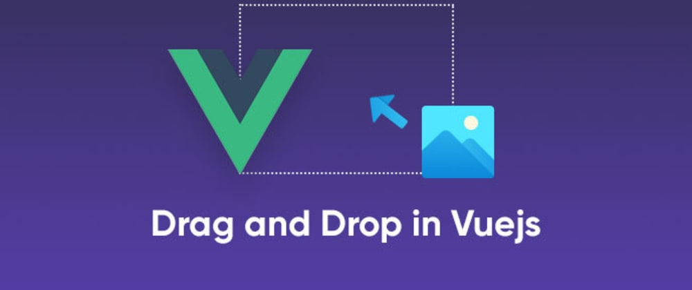 Cover image for Implementing Drag and Drop in Vuejs