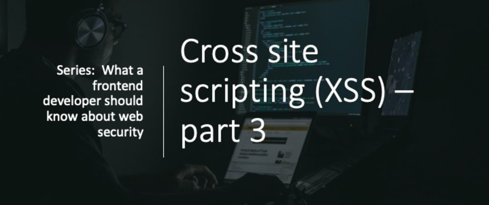 Cover image for Cross-site scripting (XSS) attack - part 3