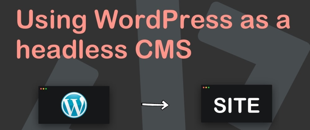 Cover image for Using WordPress as a headless CMS