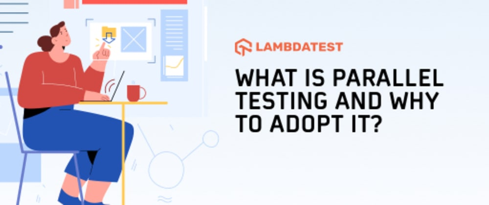 Cover image for What Is Parallel Testing And Why To Adopt It?
