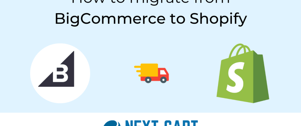 Cover image for Migrate from BigCommerce to Shopify with Next-Cart