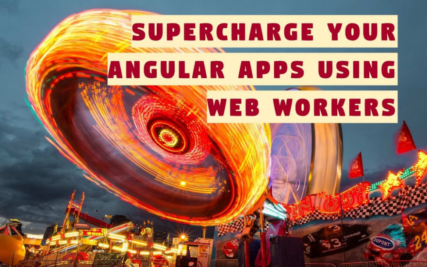 """Picture of a whirling rollercoaster. The picture is slightly overlaid with the text """"Supercharge Your Angular Apps Using Web Workers""""."""
