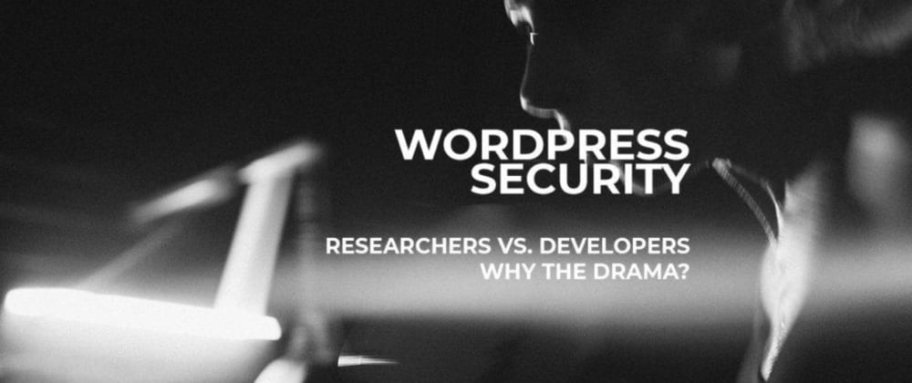 Cover image for Can WordPress Developers and Security Researchers get along?