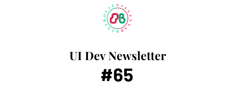 Cover image for UI Dev Newsletter #65