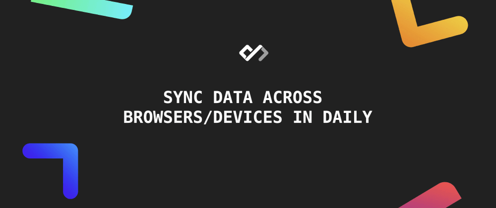 Cover image for ⚡️ Sync Data Across Browsers/Devices in Daily