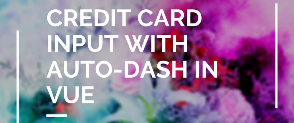 Cover image for Credit Card input with auto-dash in Vue