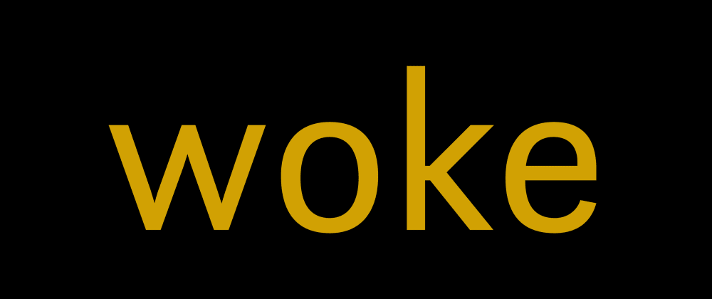 Cover image for ✊ woke-Check for insensitive language in your sourcecode