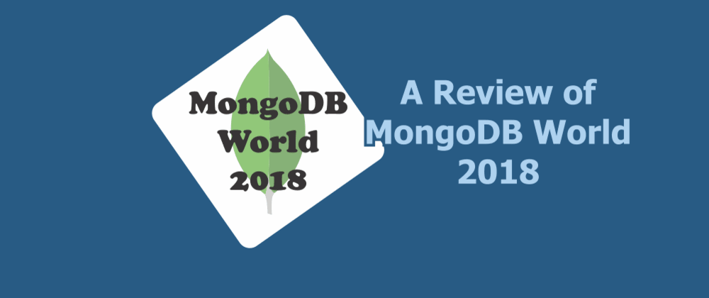 Cover image for MongoDB World 2018 a Review and Retrospective