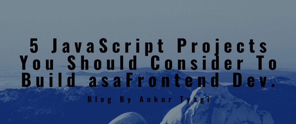 Cover image for 5 JavaScript Projects You Should Consider To Build As A Frontend Dev.