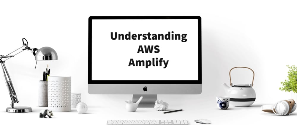 Cover image for Understanding AWS Amplify