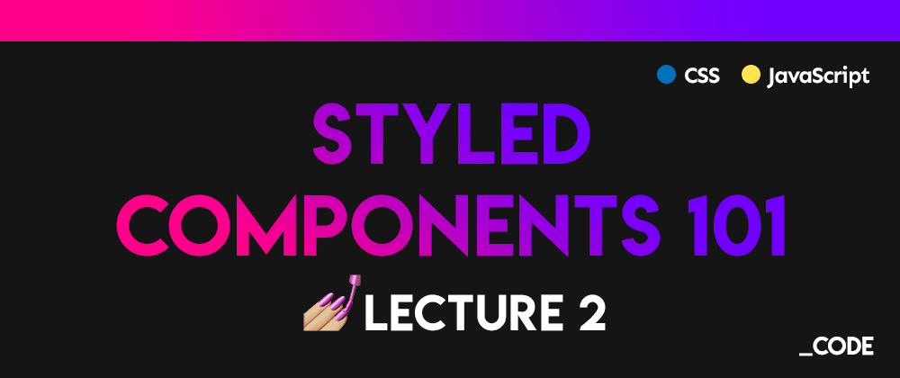 Cover image for Styled Components 101 💅 Lecture 2: Creating a theme + Light/Dark theme toggler example ☀️🌙