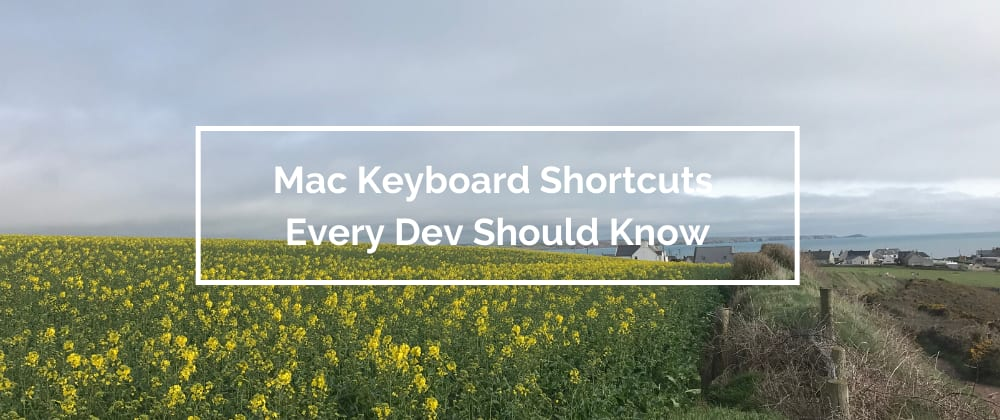 Cover image for Mac Keyboard Shortcuts Every Dev Should Know