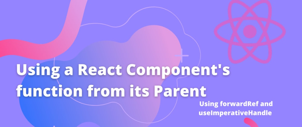 Cover image for Using a React Component's function from its Parent