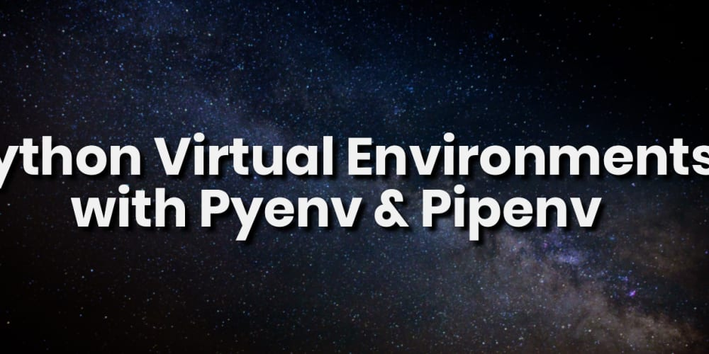 The Python virtual environment with Pyenv & Pipenv - DEV