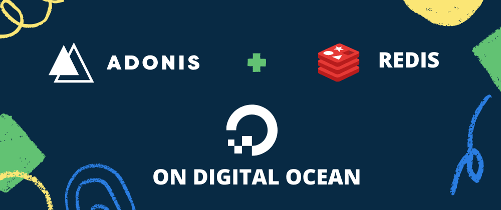 Cover image for How to deploy an AdonisJS app and Redis to Digital Ocean