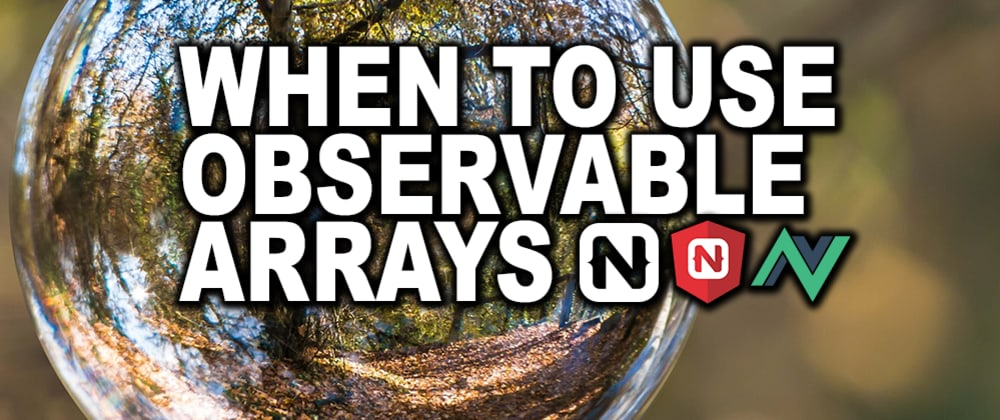 Cover image for When Should You Use Observable Arrays in NativeScript Core, Angular, and Vue?