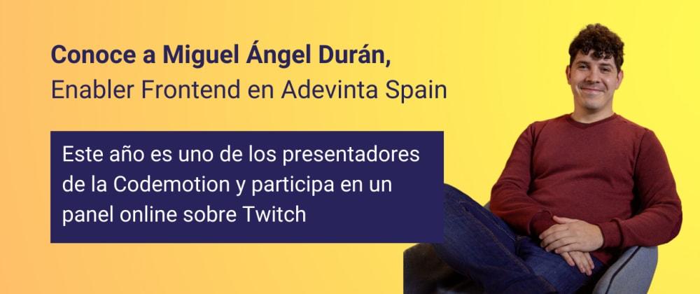 Cover image for ENTREVISTA - Miguel Ángel Durán,  Enabler frontend y uno de los presentadores de la Codemotion